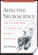 """Affective Neuroscience: The Foundations of Human and Animal Emotions"" by Jaak Panksepp"