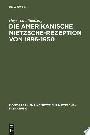 [pdf - epub] Die amerikanische Nietzsche-Rezeption von 1896-1950 - Read eBooks Online