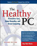 The Healthy Pc Preventive Care Home Remedies And Green Computing 2nd Edition