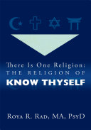 There Is One Religion: The Religion of Know Thyself