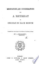 Meditations and considerations for a Retreat of one day in each month. Compiled from the writings of the Fathers of the Society of Jesus, by a Religious