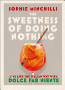 The Sweetness of Doing Nothing: Living Life the Italian Way with Dolce Far Niente Pdf/ePub eBook