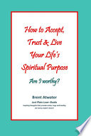 How To Accept Trust Live Your Life S Spiritual Purpose Am I Worthy