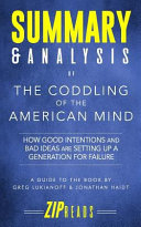 Summary   Analysis of the Coddling of the American Mind  How Good Intentions and Bad Ideas Are Setting Up a Generation for Failure a Guide to the Book