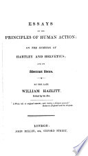 Essays on the Principles of Human Action, on the Systems of Hartley and Helvetius, and on Abstract Ideas
