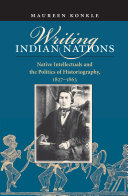 Writing Indian Nations: Native Intellectuals and the Politics of ...