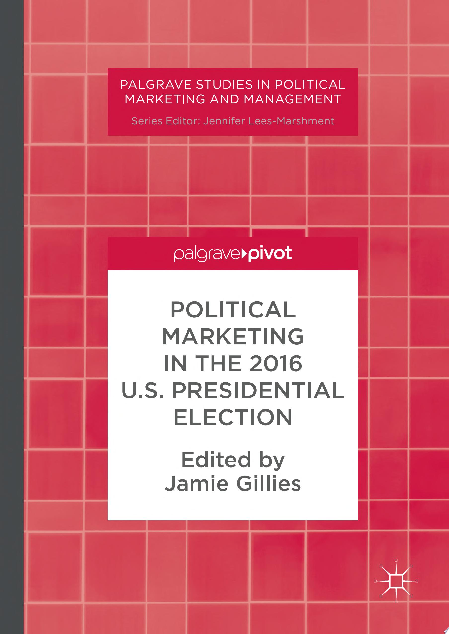 Political Marketing in the 2016 U S  Presidential Election