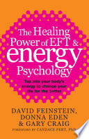 The Healing Power Of EFT and Energy Psychology  : Tap into your body's energy to change your life for the better