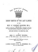 The star lit crown  a short sketch of the last illness of the rev  G  Rogers  with brief notices of his ministerial work