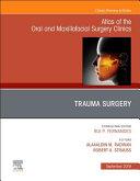 Trauma Surgery  an Issue of Atlas of the Oral and Maxillofacial Surgery Clinics