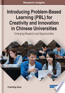 Introducing Problem Based Learning Pbl For Creativity And Innovation In Chinese Universities Emerging Research And Opportunities