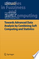 Towards Advanced Data Analysis by Combining Soft Computing and Statistics Book