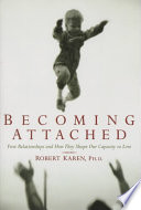 """Becoming Attached: First Relationships and how They Shape Our Capacity to Love"" by Robert Karen"