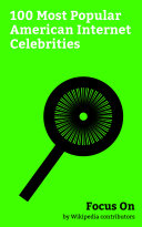 Focus On: 100 Most Popular American Internet Celebrities