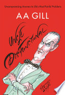 """Uncle Dysfunctional: Uncompromising Answers to Life's Most Painful Problems"" by AA Gill"