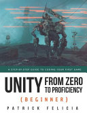 Unity from Zero to Proficiency  Beginner   A Step By Step Guide to Coding Your First Game