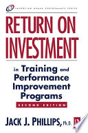 """Return on Investment in Training and Performance Improvement Programs"" by Jack J. Phillips"