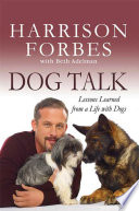 Dog Talk  : Lessons Learned from a Life with Dogs
