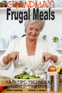 Grandma's Frugal Meals - Easy tips, techniques and old-time dishes for healthy eating