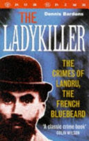 The ladykiller : the crimes of Landru, the French Bluebeard