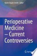 Perioperative Medicine – Current Controversies
