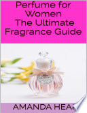 Perfume for Women  The Ultimate Fragrance Guide Book
