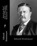 American Boys  Life of Theodore Roosevelt  1904   By  Edward Stratemeyer