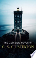 The Complete Novels of G  K  Chesterton