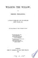 Wearing the willow; or, Bride Fielding, by the author of 'The nut-brown maids'.