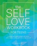 The Self-Love Workbook for Teens