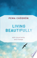 """Living Beautifully: with Uncertainty and Change"" by Pema Chodron"