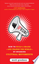 Uprising  How to Build a Brand  and Change the World  By Sparking Cultural Movements