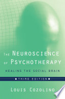 """The Neuroscience of Psychotherapy: Healing the Social Brain (Third Edition) (Norton Series on Interpersonal Neurobiology)"" by Louis Cozolino"