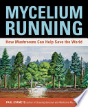 """""""Mycelium Running: How Mushrooms Can Help Save the World"""" by Paul Stamets"""