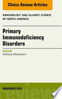 Primary Immunodeficiency Disorders  An Issue of Immunology and Allergy Clinics of North America 35 4