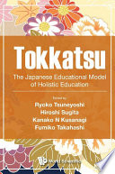 """Tokkatsu: The Japanese Educational Model Of Holistic Education"" by Ryoko Tsuneyoshi, Hiroshi Sugita, Kanako Kusanagi, Fumiko Takahashi"