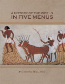 A HISTORY OF THE WORLD IN FIVE MENUS