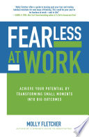 Fearless at Work  Achieve Your Potential by Transforming Small Moments into Big Outcomes