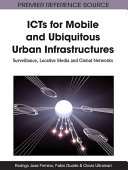ICTs for Mobile and Ubiquitous Urban Infrastructures: Surveillance, Locative Media and Global Networks