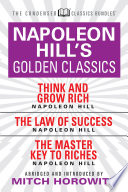 Napoleon Hill S Golden Classics Condensed Classics Featuring Think And Grow Rich The Law Of Success And The Master Key To Riches