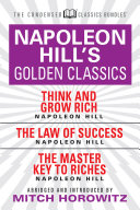 Napoleon Hill's Golden Classics (Condensed Classics): featuring Think and Grow Rich, The Law of Success, and The Master Key to Riches