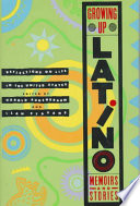 """""""Growing Up Latino: Memoirs and Stories"""" by Harold Augenbraum, Ilan Stavans"""