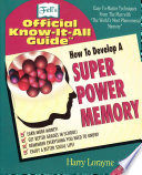 """""""How to Develop a Super Power Memory: Your Absolute, Quintessential, All You Wanted to Know Complete Guide"""" by Harry Lorayne"""