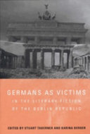 Germans as Victims in the Literary Fiction of the Berlin Republic