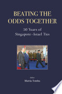 Beating The Odds Together  50 Years Of Singapore israel Ties