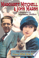 """""""Margaret Mitchell & John Marsh: The Love Story Behind Gone With the Wind"""" by Marianne Walker"""