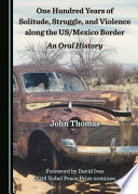 One Hundred Years of Solitude, Struggle, and Violence Along the US/Mexico Border