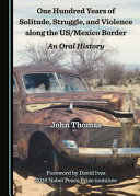 One Hundred Years of Solitude  Struggle  and Violence Along the US Mexico Border