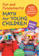 Fun and fundamental math for young children : building a strong foundation through play in PreK-grad