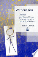 Without You     Children and Young People Growing Up with Loss and its Effects